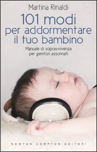 Centouno modi per addormentare il tuo bambino. Manuale di sopravvivenza per genitori assonnati di Martina Rinaldi