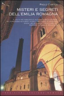 Misteri e segreti dell'Emilia Romagna - Paolo Cortesi - copertina