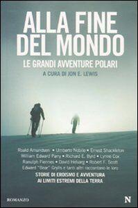 Foto Cover di Alla fine del mondo. Le grandi avventure polari, Libro di  edito da Newton Compton