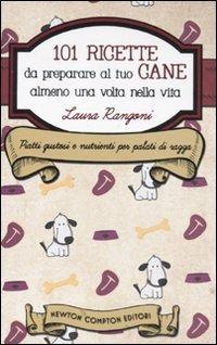 101 ricette da preparare al tuo cane almeno una volta nella vita - Rangoni Laura - wuz.it