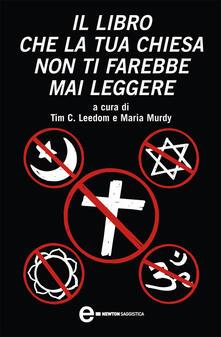 Il libro che la tua Chiesa non ti farebbe mai leggere - C. Leedom Tim,Maria Murdy,Lucio Carbonelli,S. Scrivo - ebook