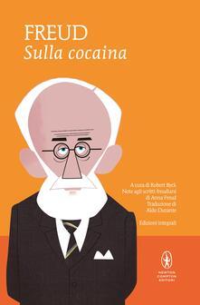 Sulla cocaina. Ediz. integrale - Sigmund Freud,Aldo Durante,Robert Byck - ebook