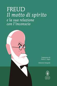 Il motto di spirito e la sua relazione con l'inconscio. Ediz. integrale - Sigmund Freud,Pietro L. Segre - ebook