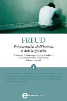 Psicoanalisi dell'isteria e dell'angoscia. Ediz. integrale - Sigmund Freud,Delia Agozzino,Celso Balducci,Alessandra Ozzola - ebook