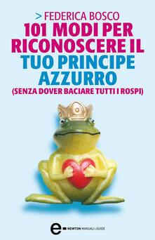 101 modi per riconoscere il tuo principe azzurro (senza dover baciare tutti i rospi) - L. Montalto,Federica Bosco - ebook
