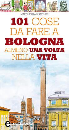 101 cose da fare a Bologna almeno una volta nella vita - Margherita Bianchini - ebook