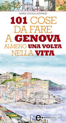 101 cose da fare a Genova almeno una volta nella vita - Maria Cecilia Averame - ebook