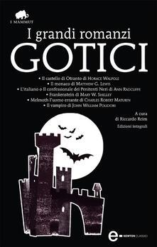 I grandi romanzi gotici: Il castello di Otranto-Il monaco-L'italiano o il confessionale dei penitenti neri-Frankenstein-Melmoth l'uomo errante-Il vampiro. Ediz. integrale - Riccardo Reim - ebook