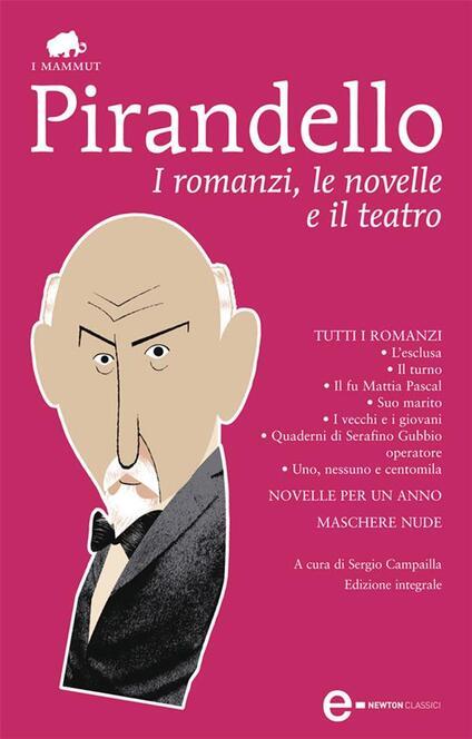 I romanzi, le novelle e il teatro. Ediz. integrale - Luigi Pirandello,Sergio Campailla - ebook