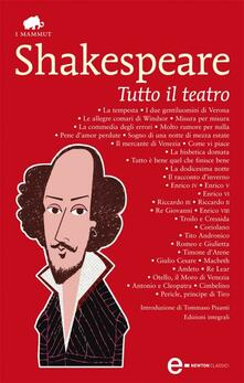 Tutto il teatro. Ediz. integrale - William Shakespeare - ebook