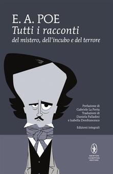 Tutti i racconti del mistero, dell'incubo e del terrore. Ediz. integrale - Edgar Allan Poe - ebook