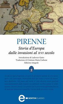 Storia d'Europa dalle invasioni al XVI secolo. Ediz. integrale - Henri Pirenne,Cristiana Maria Carbone - ebook