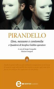 Uno, nessuno e centomila-Quaderni di Serafino Gubbio operatore. Ediz. integrale - Luigi Pirandello,Sergio Campailla - ebook