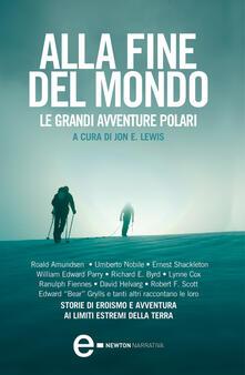 Alla fine del mondo - Le grandi avventure polari - F. Fiodi,Jon E. Lewis - ebook