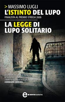 L' istinto del lupo-La legge di lupo solitario - Massimo Lugli - ebook
