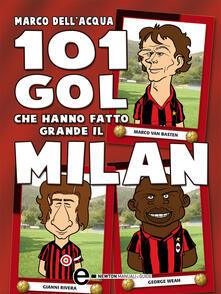 101 gol che hanno fatto grande il Milan - Marco Dell'Acqua,G. Romano - ebook