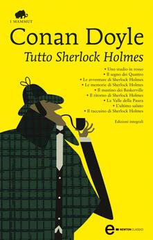 Tutto Sherlock Holmes. Ediz. integrale - Nicoletta Rosati Bizzotto,Arthur Conan Doyle - ebook