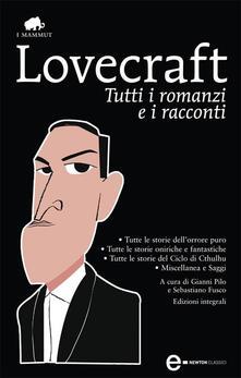Tutti i romanzi e i racconti. Ediz. integrale - Sebastiano Fusco,Gianni Pilo,Howard P. Lovecraft - ebook