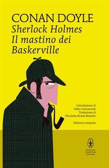Sherlock Holmes. Il mastino dei Baskerville. Ediz. integrale - Arthur Conan Doyle,Nicoletta Rosati Bizzotto - ebook