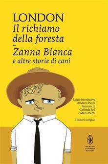 Il richiamo della foresta-Zanna Bianca e altre storie di cani. Ediz. integrale - P. Cabibbo,L. Felici,G. Serrato,Jack London - ebook