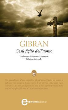 Gesù figlio dell'uomo. Ediz. integrale - Simona Traversetti,Kahlil Gibran - ebook