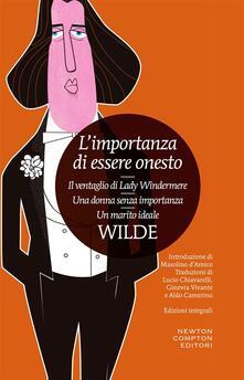 L' importanza di essere onesto-Il ventaglio di Lady Windermere-Una donna senza importanza-Un marito ideale. Ediz. integrale - Oscar Wilde,Aldo Camerino,Lucio Chiavarelli,Ginevra Vivante - ebook