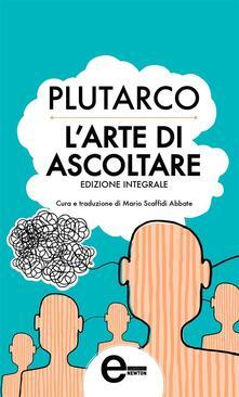 L' arte di ascoltare. Ediz. integrale - Mario Scaffidi Abbate,Plutarco - ebook