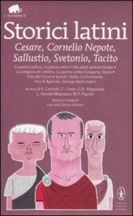 Storici latini: Cesare, Cornelio Nepote, Sallustio, Svetonio, Tacito. Testo latino a fronte. Ediz. integrale - copertina