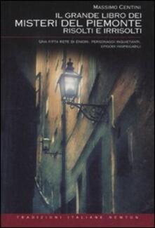 Il grande libro dei misteri del Piemonte risolti e irrisolti - Massimo Centini - copertina