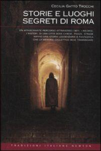 Foto Cover di Storie e luoghi segreti di Roma, Libro di Cecilia Gatto Trocchi, edito da Newton Compton
