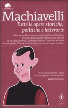 Tutte le opere storiche, politiche e letterarie. Ediz. integrale - Niccolò Machiavelli - copertina