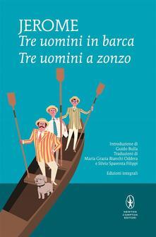 Tre uomini in barca-Tre uomini a zonzo. Ediz. integrale - Jerome K. Jerome,Mariagrazia Bianchi Oddera,Silvio Spaventa Filippi - ebook