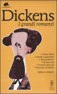 I grandi romanzi: Oliver Twist-David Copperfield-Tempi difficili-Le due città-Grandi speranze-Racconti di Natale. Ediz. integrale