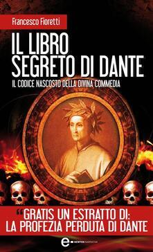 Il libro segreto di Dante. Il codice nascosto della Divina Commedia - Francesco Fioretti - ebook