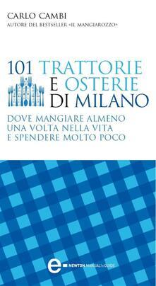 101 trattorie e osterie di Milano dove mangiare almeno una volta nella vita e spendere molto poco - Carlo Cambi - ebook