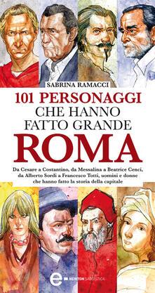 101 personaggi che hanno fatto grande Roma - Sabrina Ramacci,G. Niro - ebook