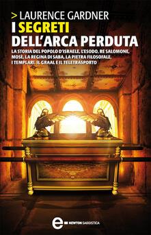 I segreti dell'arca perduta - Laurence Gardner,F. Ossola - ebook