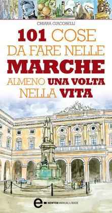 101 cose da fare nelle Marche almeno una volta nella vita - Chiara Giacobelli,Antonio Bruno - ebook