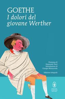 I dolori del giovane Werther. Ediz. integrale - Johann Wolfgang Goethe,Annamaria Pozzan,Angelo G. Sabatini - ebook
