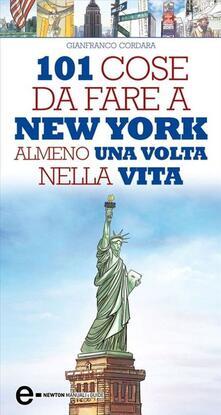 101 cose da fare a New York almeno una volta nella vita - Gianfranco Cordara,Fabio Piacentini - ebook