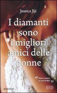 Foto Cover di I diamanti sono i migliori amici delle donne, Libro di Jessica Jiji, edito da Newton Compton