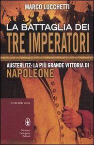 Libro La battaglia dei tre imperatori. Austerlitz: la più grande vittoria di Napoleone Marco Lucchetti