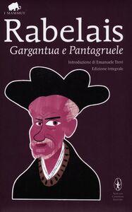 Libro Gargantua e Pantagruele. Ediz. integrale François Rabelais