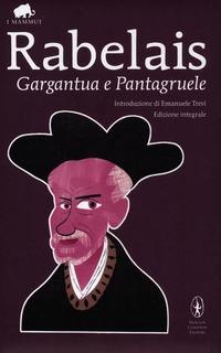 Gargantua e Pantagruele. Ediz. integrale - Rabelais François - wuz.it