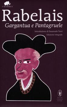 Gargantua e Pantagruele. Ediz. integrale - François Rabelais - copertina
