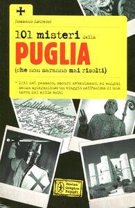 Libro 101 misteri della Puglia (che non saranno mai risolti) Rossano Astremo