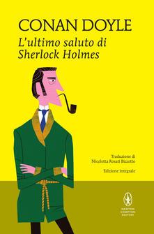 L' ultimo saluto di Sherlock Holmes. Ediz. integrale - Arthur Conan Doyle,Nicoletta Rosati Bizzotto - ebook