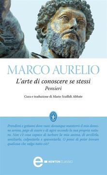 L' arte di conoscere se stessi. Pensieri. Ediz. integrale - Marco Aurelio,Mario Scaffidi Abate - ebook