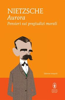 Aurora. Pensieri sui pregiudizi morali. Ediz. integrale - Friedrich Nietzsche,Fabrizio Desideri - ebook