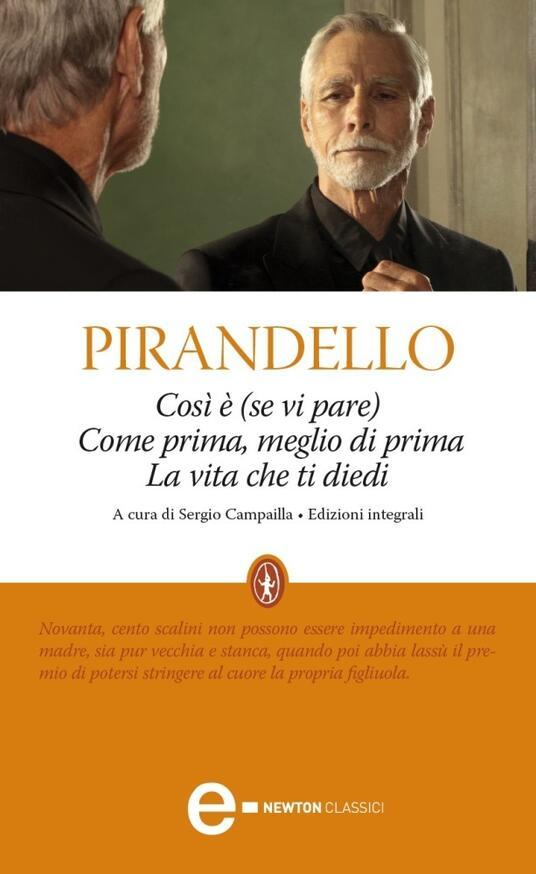 Così è (se vi pare)-La vita che ti diedi-Come prima, meglio di prima. Ediz. integrale - Sergio Campailla,Luigi Pirandello - ebook